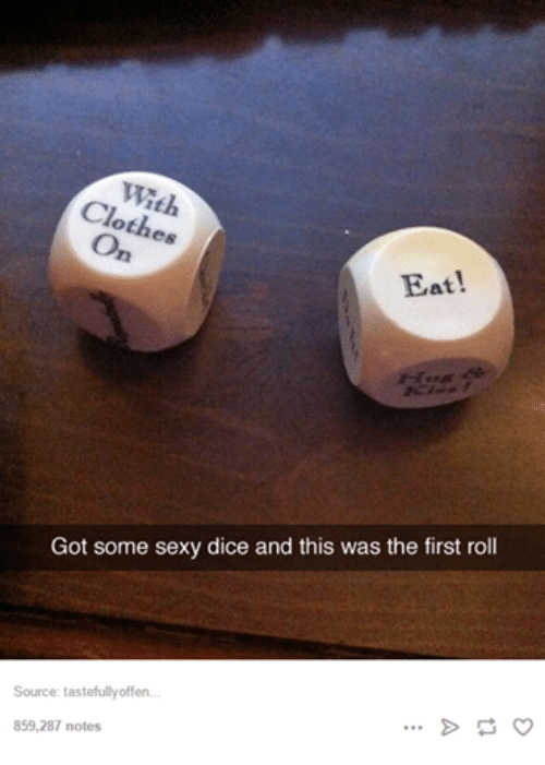Sexying: Clothes  Eat  Got some sexy dice and this was the first roll  Source: tastefullyoffen  859,287 notes