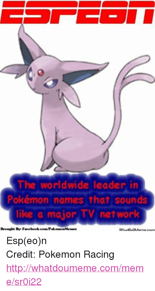 Pokemon Name: The worldwide leader in  Pokémon names that sounds  like  a major network  Brought Bye Face  What  com Esp(eo)n Credit: Pokemon Racing http://whatdoumeme.com/meme/sr0i22