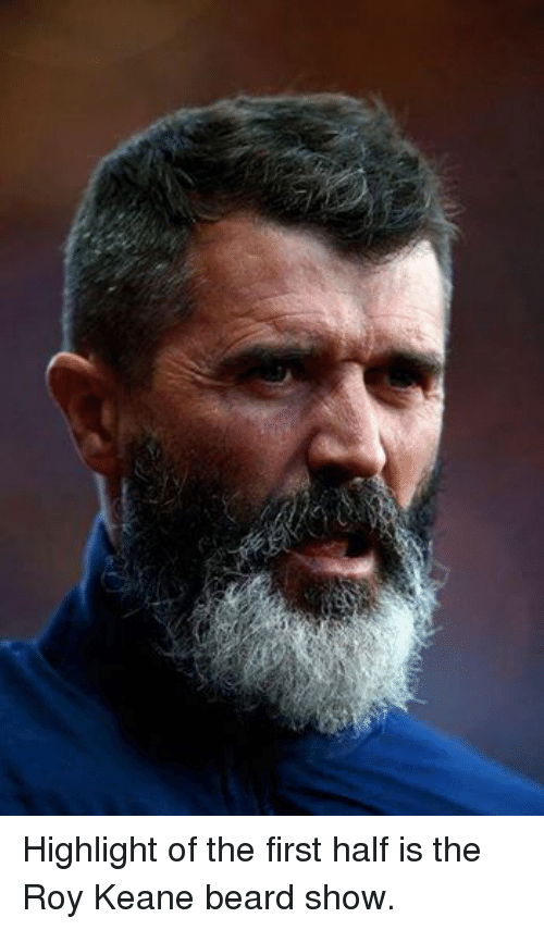 roy keane: Highlight of the first half is the Roy Keane beard show.
