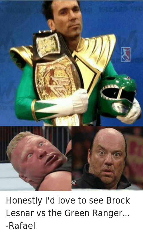Love, Wrestling, and World Wrestling Entertainment: Honestly I'd love to see Brock Lesnar vs the Green Ranger... -Rafael