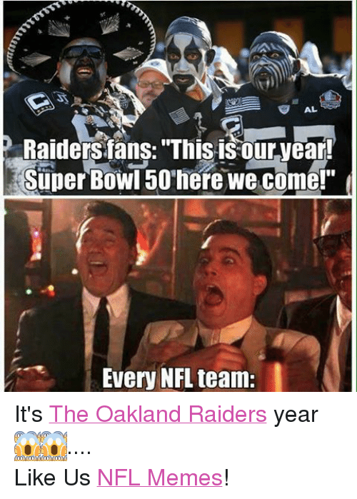 Al Raiders Fans This Isour Year Super Bowl 50 Here We Come Every