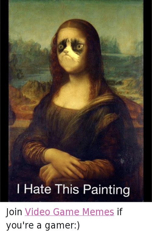 video game memes: Hate This Painting Join Video Game Memes if you're a gamer:)