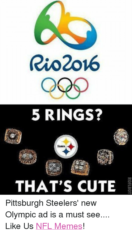 Cute, Meme, and Memes: Rio2ov6  5 RINGS?  THAT'S CUTE Pittsburgh Steelers' new Olympic ad is a must see.... Like Us NFL Memes!