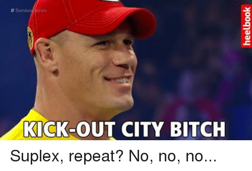 Suplexed: KICK-OUT CITY BITCH Suplex, repeat? No, no, no...
