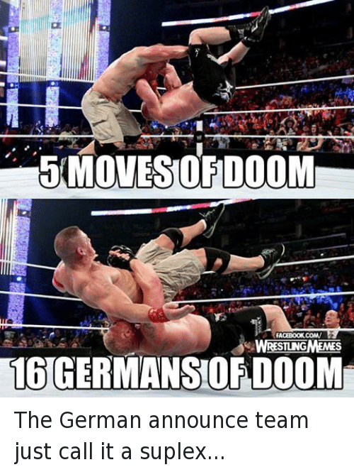 Suplexed: MOVES ORDOOM  FACEBOOK COM/  AWRESTUNGMEMES The German announce team just call it a suplex...