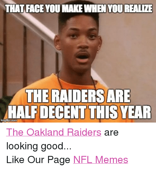 That Face You Make When You Realize The Raiders Are Half Decent This