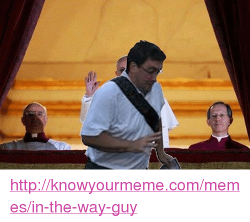 knowyourmeme: http://knowyourmeme.com/memes/in-the-way-guy