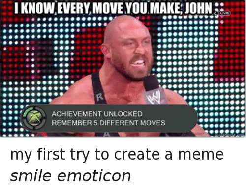 Create A Meme: I KNOWEVERY MOVE YOUMAKE JOHN  2 LIVE  ACHIEVEMENT UNLOCKED  REMEMBER 5 DIFFERENT MOVES my first try to create a meme smile emoticon
