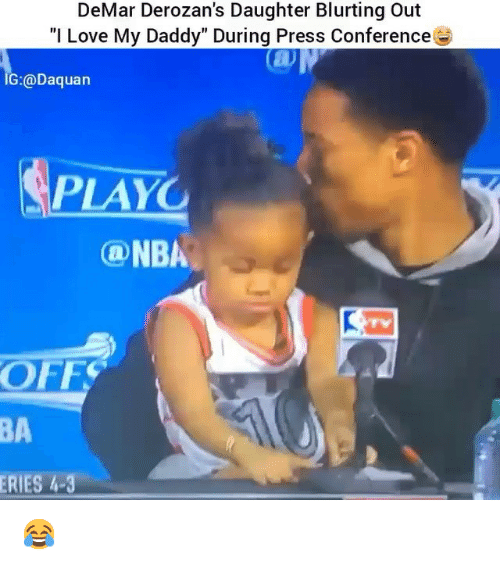 """Daquan, DeMar DeRozan, and Funny: DeMar Derozan's Daughter Blurting Out  """"I Love My Daddy"""" During Press Conference  G:@Daquan  PLAYO  ONBA  OFF  ERIES h-3 😂"""