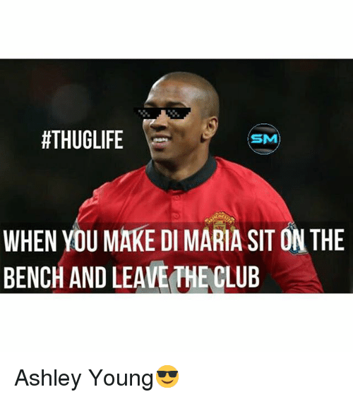 Club, Soccer, and Sports: HTHUGLIFE  SM  WHEN YOU MAKE DI MARIA SIT ON THE  BENCH AND LEAVE THE CLUB Ashley Young😎