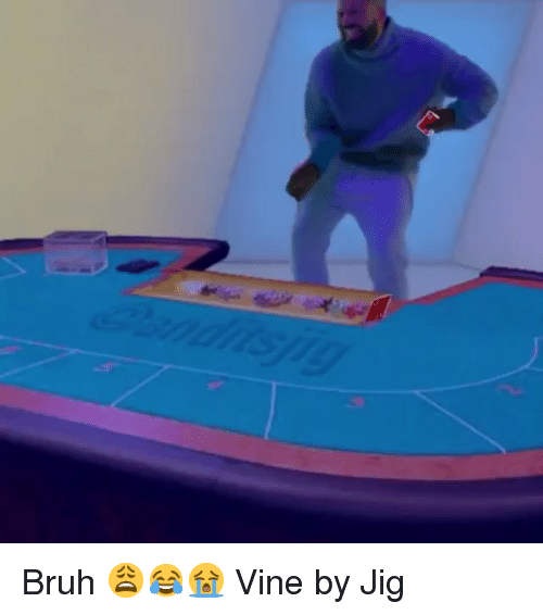 Bruh, Funny, and Memes: Bruh 😩😂😭-Vine by Jig