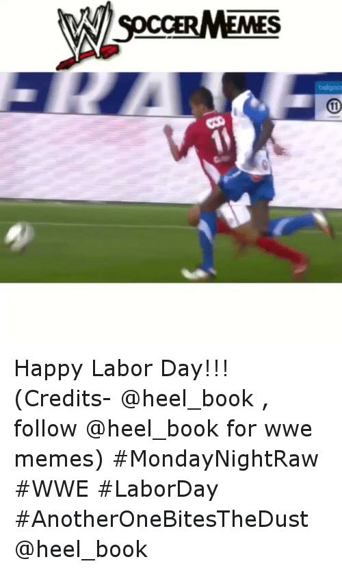 Wwe Memes: SpccERMEMES  MN Happy Labor Day!!! (Credits- @heel_book , follow @heel_book for wwe memes) MondayNightRaw WWE LaborDay AnotherOneBitesTheDust @heel_book
