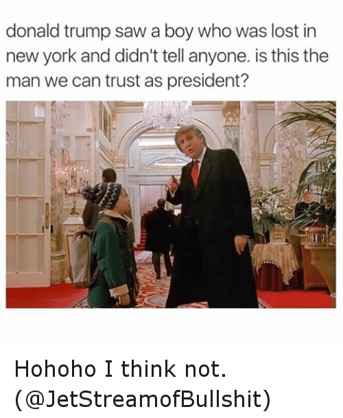Hohoho: donald trump saw a boy who was lost in  new york and didn't tell anyone. is this the  man we can trust as president? Hohoho I think not. (@JetStreamofBullshit)