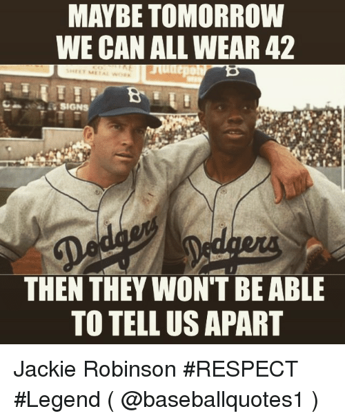 Mlb, Respect, and Work: MAYBE TOMORROW  WE CAN ALL WEAR 42  SHEET METAL wORK  SIGNS  THEN THEY WON'T BE ABLE  TO TELL US APART Jackie Robinson RESPECT Legend ( @baseballquotes1 )