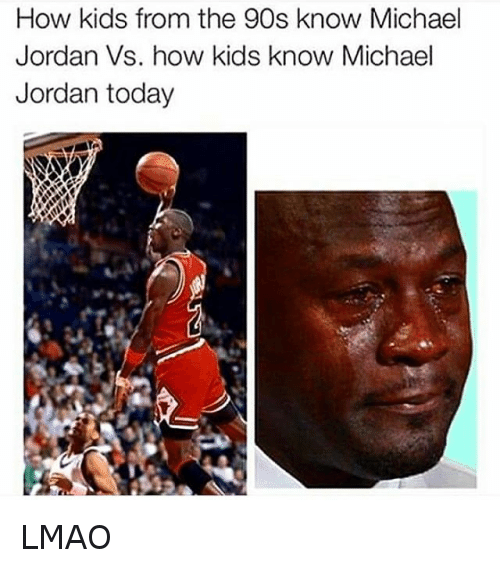 90's Kid Memes: How kids from the 90s know Michael Jordan Vs. how kids know Michael Jordan today LMAO