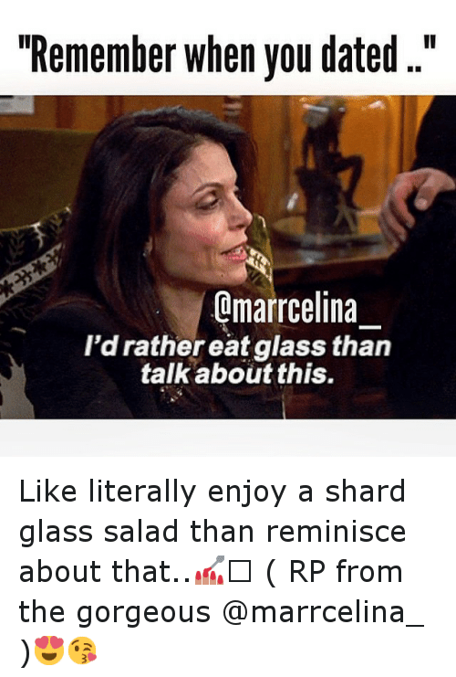 Remember When You Dated Omarrcelina Id Rather Eatglass Than Talk