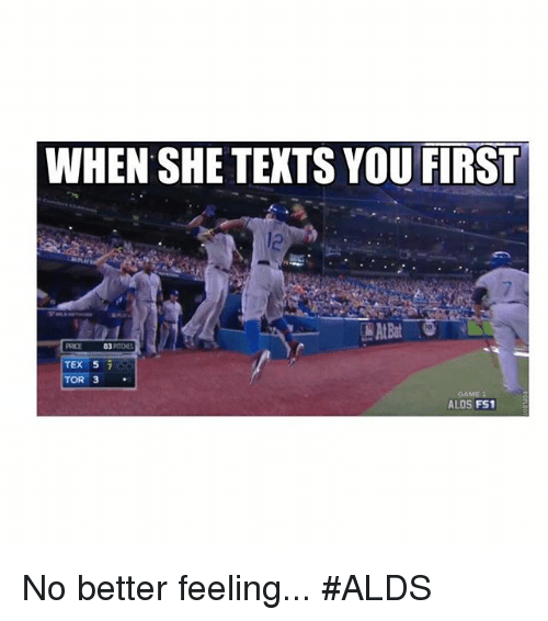 Mlb, Texting, and Game: WHEN SHE TEXTS YOU FIRST  At Bat  TEX 5  TOR 3  GAME 1  ALDS FS1 No better feeling... ALDS