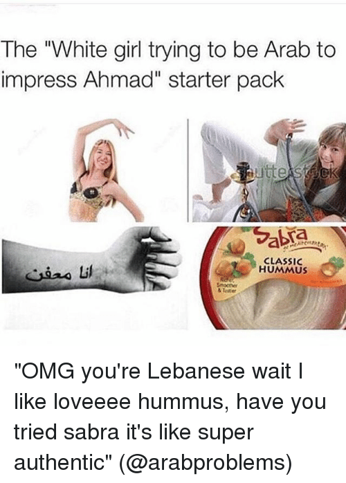 The White Girl Trying To Be Arab To Impress Ahmad Starter Pack Abra