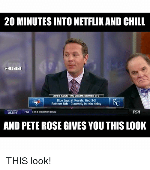Blue Jay: 200 MINUTESINTO NETFLIX AND CHILL  MLBMEME  2015 ALCS KC LEADS SERIES 3-2  Blue Jays at Royals, tied 3-3  Bottom 8th Currently in rain delay  FS1  ALERT  FS1  In a weather delay  AND PETEROSEGIVESYOU THIS LOOK THIS look!