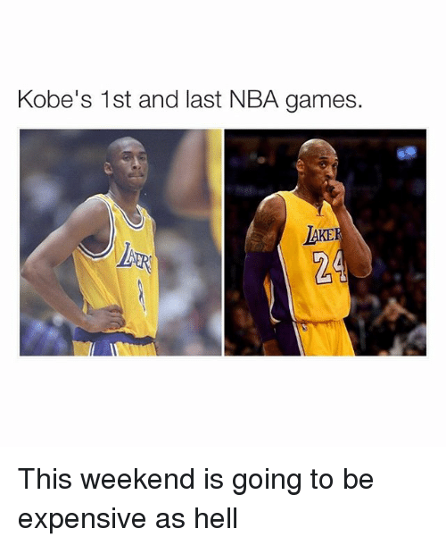 Nba Games: Kobe's 1st and last NBA games. This weekend is going to be expensive as hell