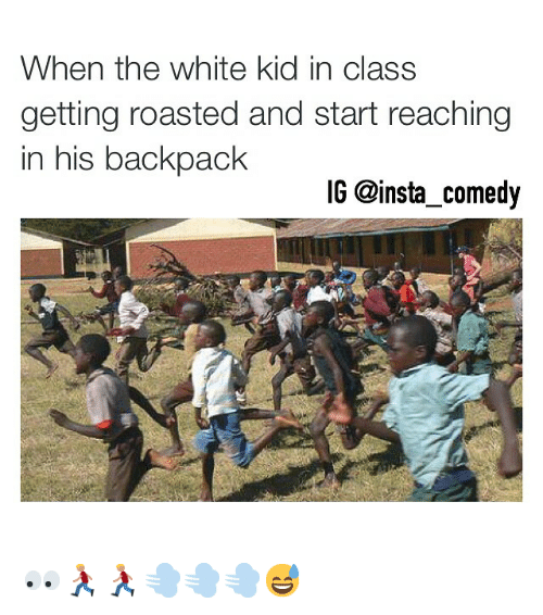 When The White Kid In Class: When the white kid in class  getting roasted and start reaching  in his backpack  IG @insta comedy 👀🏃🏃💨💨💨😅