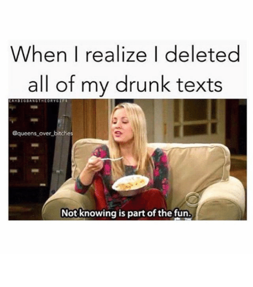 My Drunk Texts: When I realize deleted  all of my drunk texts  @queens over bitch  Not knowing is part of the fun ⠀