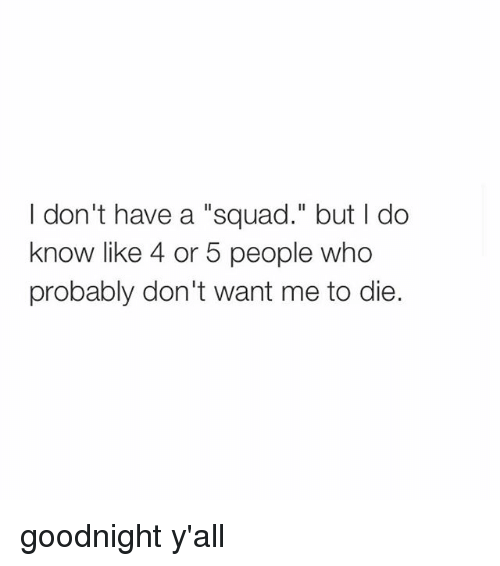 I Don't Have a Squad but L Do Know Like 4 or 5 People Who