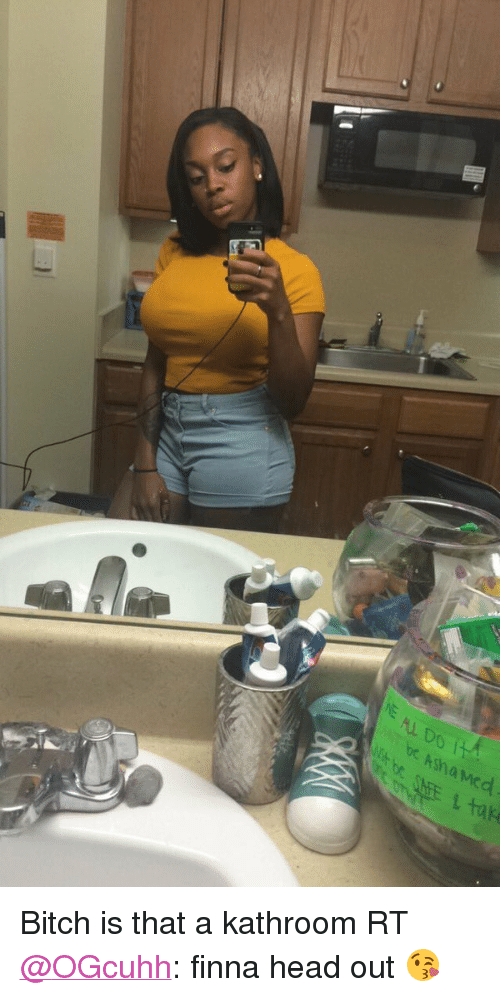 Twitter Responses: @ChickenColeman   Bitch is that a kathroom RT @OGcuhh: finna head out 😘 Bitch is that a kathroom RT @OGcuhh: finna head out 😘
