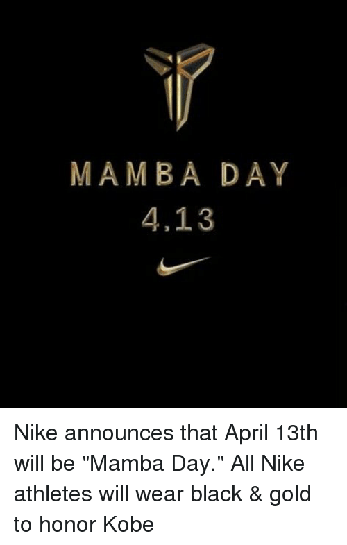 """Mamba Day: MAMBA DAY  4,13 Nike announces that April 13th will be """"Mamba Day."""" All Nike athletes will wear black & gold to honor Kobe"""
