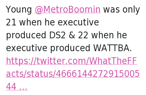 Twitter Responses: Young @MetroBoomin was only 21 when he executive produced DS2 & 22 when he executive produced WATTBA.   @WhatTheFFacts  Sir Isaac Newton was only 23 when he discovered the law of gravity. Young @MetroBoomin was only 21 when he executive produced DS2 & 22 when he executive produced WATTBA.
