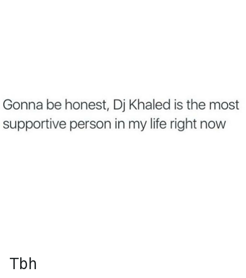 We the Best: Gonna be honest, Dj Khaled is the most supportive person in my life right now Tbh
