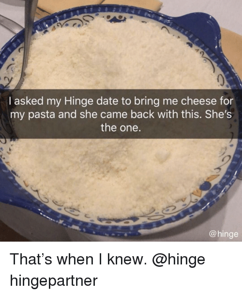 Date, Dank Memes, and Back: A.  2  I asked my Hinge date to bring me cheese for  my pasta and she came back with this. She's  the one.  @hinge That's when I knew. @hinge hingepartner