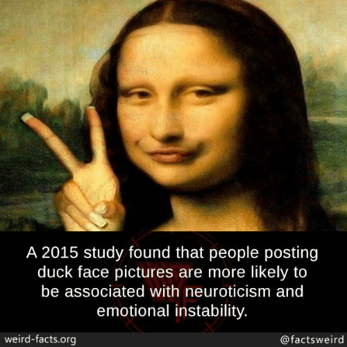 Facts, Memes, and Weird: A 2015 study found that people posting  duck face pictures are more likely to  be associated with neuroticism and  emotional instability.  weird-facts.org  @factsweird