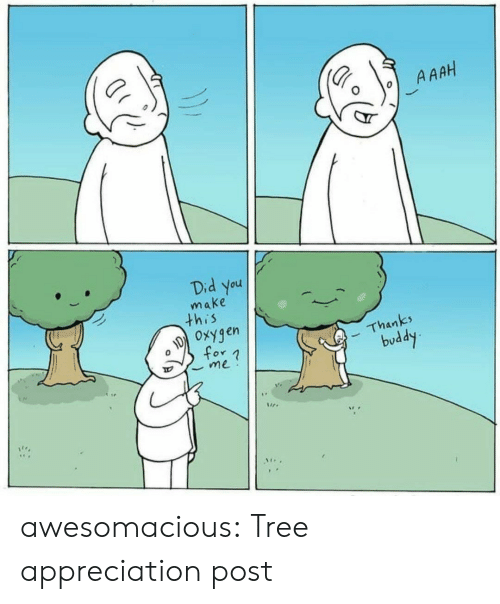 appreciation: A AAH  Did you  make  this  Oxygen  Thanks  for n  me  buddy awesomacious:  Tree appreciation post