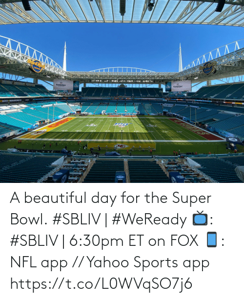 The Super Bowl: A beautiful day for the Super Bowl.   #SBLIV | #WeReady   📺: #SBLIV | 6:30pm ET on FOX  📱: NFL app // Yahoo Sports app https://t.co/L0WVqSO7j6
