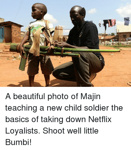child soldiers: A beautiful photo of Majin teaching a new child soldier the basics of taking down Netflix Loyalists. Shoot well little Bumbi!
