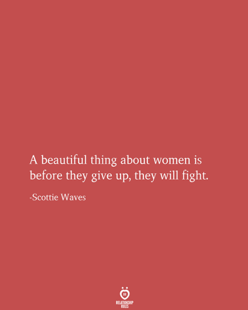 Beautiful, Waves, and Women: A beautiful thing about women is  before they give up, they will fight.  -Scottie Waves  RELATIONSHIP  RULES
