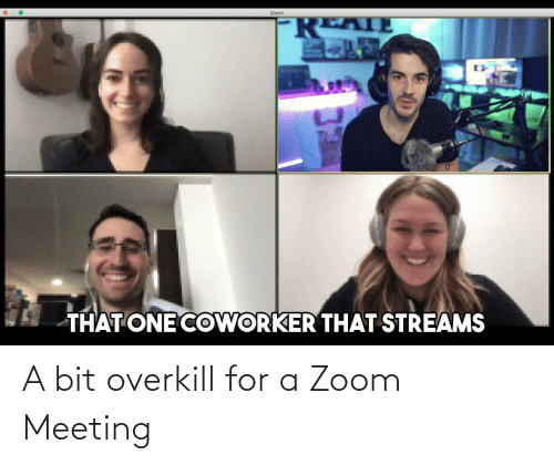 Zoom: A bit overkill for a Zoom Meeting