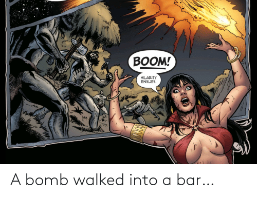 Into: A bomb walked into a bar…