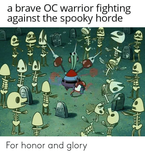 warrior: a brave OC warrior fighting  against the spooky horde  RIP  RIP For honor and glory