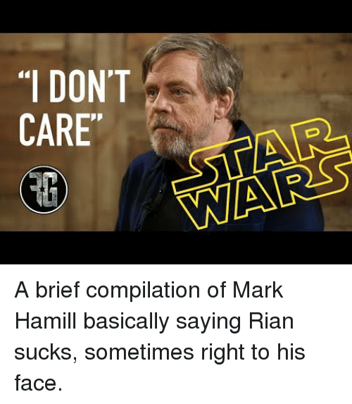Mark Hamill: A brief compilation of Mark Hamill basically saying Rian sucks, sometimes right to his face.