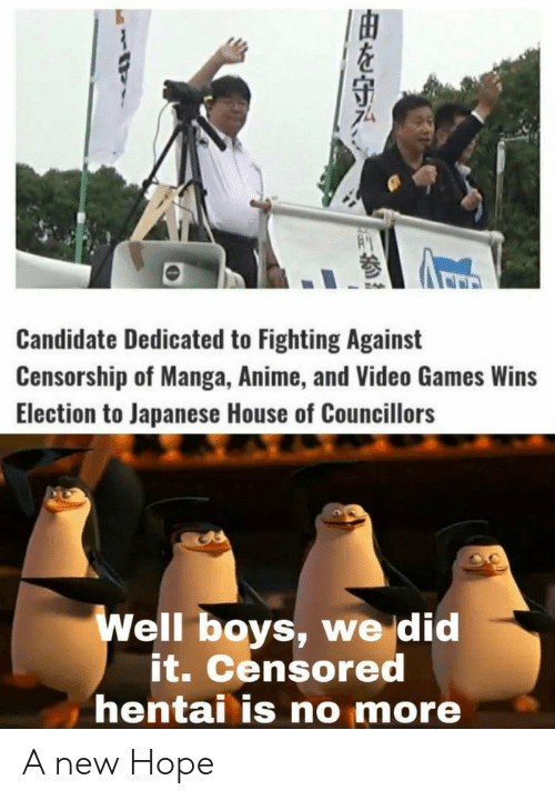 election: A  Candidate Dedicated to Fighting Against  Censorship of Manga, Anime, and Video Games Wins  Election to Japanese House of Councillors  Well boys, we did  it. Censored  hentai is no more  |由を守み A new Hope