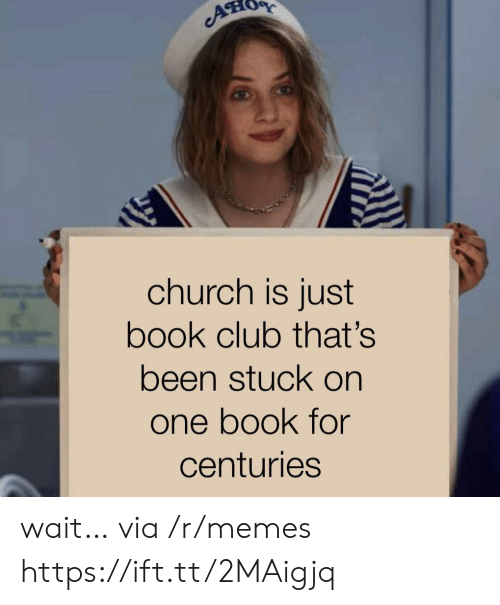 Book Club: A  church is just  book club that's  been stuck on  one book for  centuries wait… via /r/memes https://ift.tt/2MAigjq
