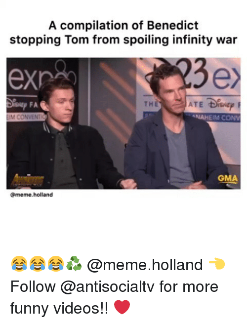 Funny, Meme, and Memes: A compilation of Benedict  stopping Tom from spoiling infinity war  FA  THE  IM CONVENT  NAHEIM CON  GMA  @meme.holland 😂😂😂♻️ @meme.holland 👈 Follow @antisocialtv for more funny videos!! ❤