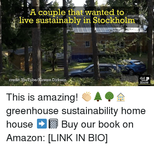 Amazon, Memes, and youtube.com: A couple that wanted to  live sustainably Stockholm  did  credit: YouTube  ten Dirksen  you This is amazing! 👏🏼🌲🌳🏠 greenhouse sustainability home house ➡️📓 Buy our book on Amazon: [LINK IN BIO]