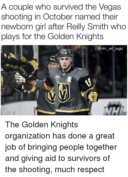 Logic, Memes, and National Hockey League (NHL): A couple who survived the Vegas  shooting in October named their  newborn girl after Reilly Smith who  plays for the Golden Knights  @nhl_ref_logic  瓠 The Golden Knights organization has done a great job of bringing people together and giving aid to survivors of the shooting, much respect