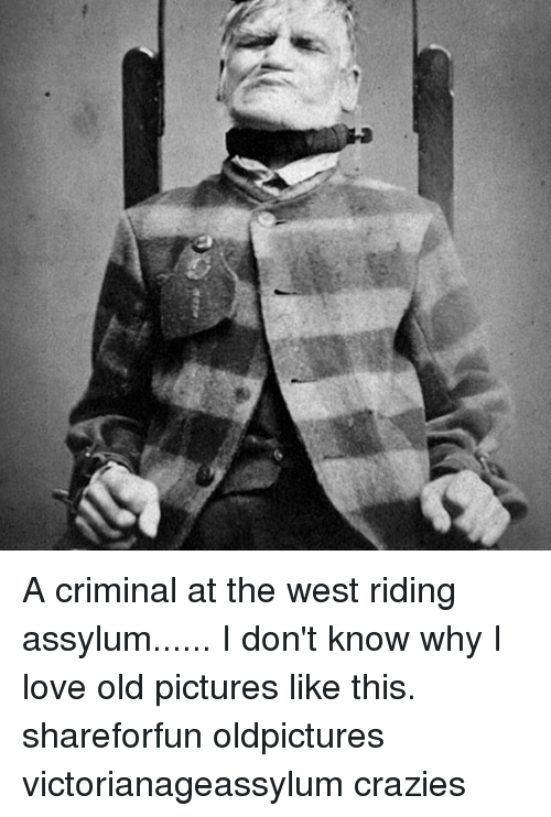 Memes  F F A  And The West A Criminal At The West Riding Assylum