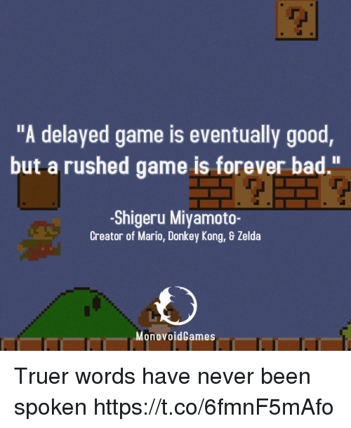 """donkey kong: """"A delayed game is eventually good  but a rushed game is forever bad.""""  -Shigeru Miyamoto-  Creator of Mario, Donkey Kong, & Zelda  MonovoidCames Truer words have never been spoken https://t.co/6fmnF5mAfo"""