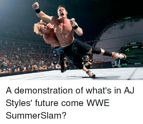 Aj Styles: A demonstration of what's in AJ Styles' future come WWE SummerSlam?