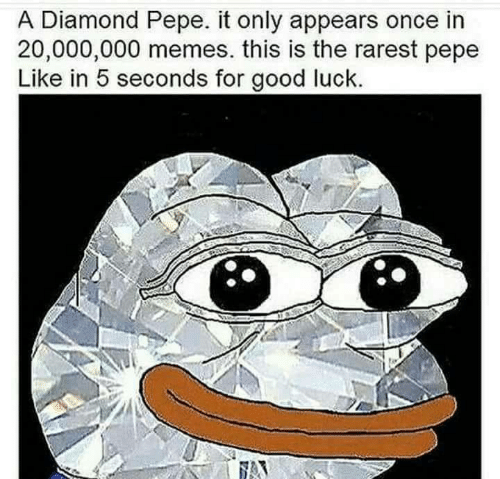 Memes, Diamond, and Good: A Diamond Pepe. it only appears once in  20,000,000 memes. this is the rarest pepe  Like in 5 seconds for good luck.